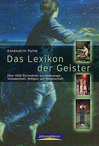 Das Lexikon der Geister: Über 1000 Begriffe aus Mythologie, Volksweisheit, Religion und Wissenschaft