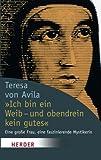 Ich bin ein Weib - und obendrein kein gutes' (HERDER spektrum) - Teresa von Avila