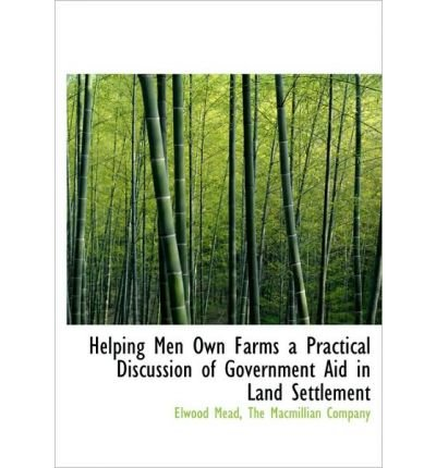 Helping Men Own Farms a Practical Discussion of Government Aid in Land Settlement (Hardback) - Common