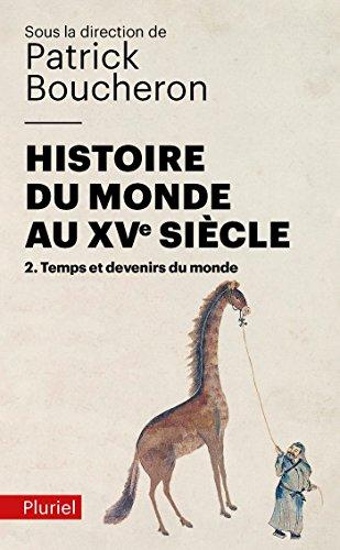 Histoire du monde au XVe siècle, tome 2: Temps et devenirs du monde