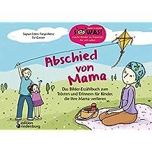 Abschied von Mama - Das Bilder-Erzählbuch zum Trösten und Erinnern für Kinder, die ihre Mama verlieren (SOWAS! BILDER 16)