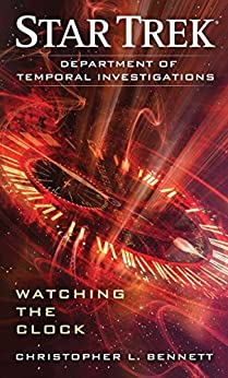 Department of Temporal Investigations: Watching the Clock (Star Trek: Department of Temporal Investigations S) von [Bennett, Christopher L.]