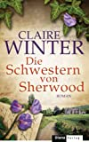 Die Schwestern von Sherwood: Roman von Claire Winter