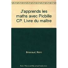 J'apprends les maths avec Picbille CP. Livre du maître