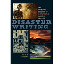 Disaster Writing: The Cultural Politics of Catastrophe in Latin America (New World Studies (Paperback))