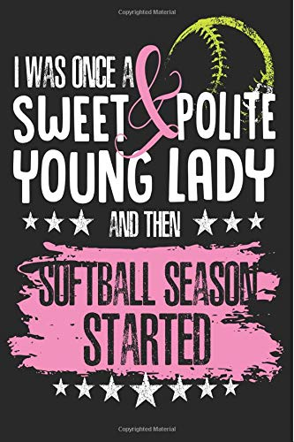 I Was Once A Sweet Young Lady Then Softball Season Started: 6x9 120 Page Sports Journal Lined Paper, Diary, Notebook por Athletic Print