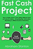 Fast-Cash Project: How to Make Quick Cash Selling Different Kind of Products Online... Dropshipping, Information Marketing & Affiliate Business Marketing