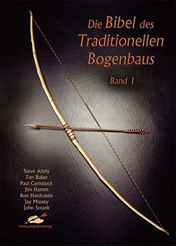 Die Bibel des Traditionellen Bogenbaus, Bd. 1