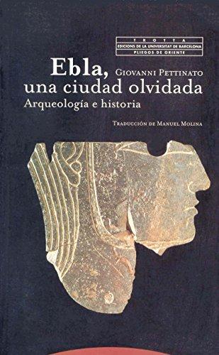 Ebla, una ciudad olvidada: Arqueología e historia (Pliegos de Oriente)
