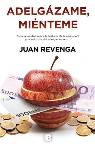 Adelgázame, miénteme (No ficción) por Juan Revenga