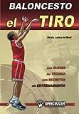 Baloncesto: el tiro : sus claves, su técnica, sus secretos, su entrenamiento