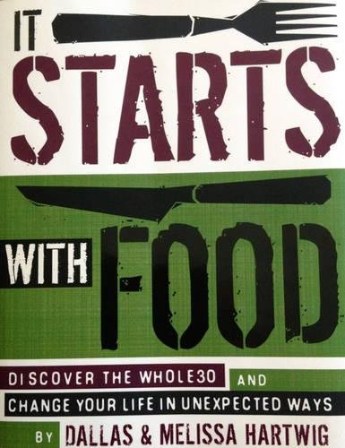 It Starts With Food - Revised Edition: Discover the Whole30 and Change Your Life in Unexpected Ways