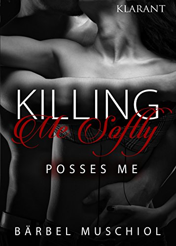 Killing Me Softly : Posses Me von [Muschiol, B.]