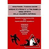 Difendi te stesso e la tua famiglia dagli effetti delle calamità naturali: Manuale di autoprotezione civile (Italian Edition)