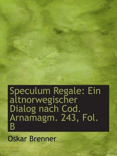 Speculum Regale: Ein altnorwegischer Dialog nach Cod. Arnamagm. 243, Fol. B