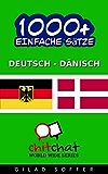 1000+ Einfache Sätze Deutsch - Dänisch (Geplauder Weltweit)
