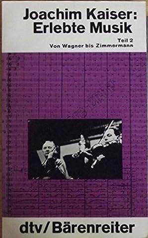 Erlebte Musik II. Von Wagner bis Zimmermann.