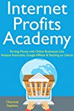 Internet Profits Academy: Earning Money with Online Businesses Like Amazon Associates, Google Affiliate & Teaching on Udemy