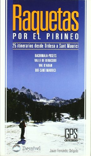 Raquetas por el pirineo - 25 itinerarios de ordesa a sant maurici (Guia Montañera)