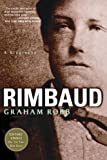 Rimbaud: A Biography by Graham Robb (2001-12-17)