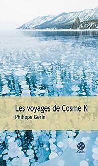 Les voyages de Cosme K par Philippe Gerin