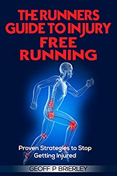 The Runners Guide to Injury Free Running: Proven Strategies to Stop Getting Injured by [Brierley, Geoffrey P]