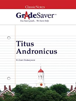 GradeSaver(tm) ClassicNotes Titus Andronicus by [Miller, W. C.]