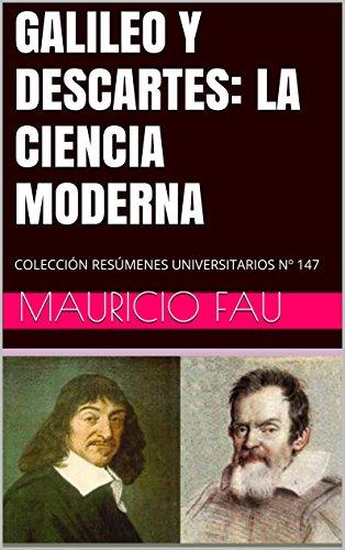 GALILEO Y DESCARTES: LA CIENCIA MODERNA: COLECCIÓN RESÚMENES UNIVERSITARIOS Nº 147 por Mauricio Fau