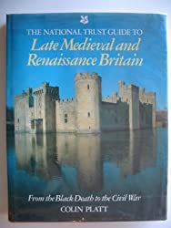 The National Trust Guide to Late Mediaval and Renaissance Britain. From the Black Death to the Civil War.