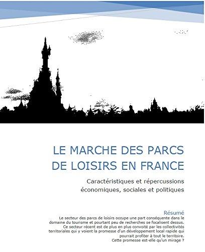 Le marché des parcs de loisirs en France: Caractéristiques et répercussions économiques, sociales et politiques