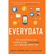 Everydata: The Misinformation Hidden in the Little Data You Consume Every Day (English Edition)