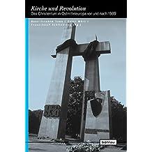 Kirche und Revolution: Das Christentum in Ostmitteleuropa vor und nach 1989. (Europäische Diktaturen und ihre Überwindung. Schriften der Stiftung Ettersberg, Band 14)