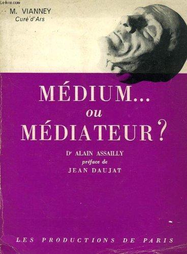 M. VIANNEY CURE D'ARS, MEDIUM... OU MEDIATEUR ?