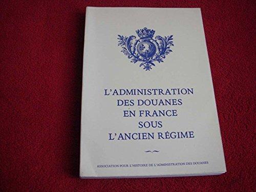 L'Administration des douanes en France sous l'Ancien régime