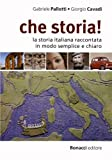 Che storia! : La storia italiana raccontata in modo semplice e chiaro