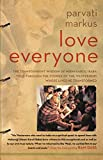 Love Everyone: The Transcendent Wisdom of Neem Karoli Baba Told Through the Stories of the Westerners Whose Lives He…