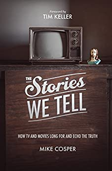 The Stories We Tell: How TV and Movies Long for and Echo the Truth di [Cosper, Mike]