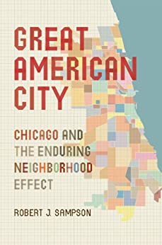Great American City: Chicago and the Enduring Neighborhood Effect by [Sampson, Robert J.]