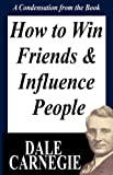 How To Win Friends And Influence People: A Condensation From The Book by Dale Carnegie (30-Jun-2010) Hardcover