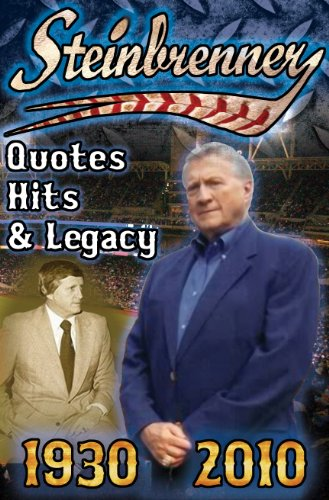 Steinbrenner: Quotes, Hits, & Legacy: George Steinbrenner's Controversial Life in Baseball with the New York Yankees in His Own Word