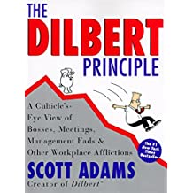 Dilbert Principle, The: A Cubicle's-Eye View of Bosses, Meetings, Management Fads & Other Workplace Afflictions