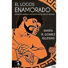 El logos enamorado; homosexualidad y filosofía en la Grecia antigua (Spanish Edition)