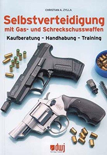 Preisvergleich Produktbild Selbstverteidigung mit Gas- und Schreckschusswaffen: Kaufberatung - Handhabung - Training