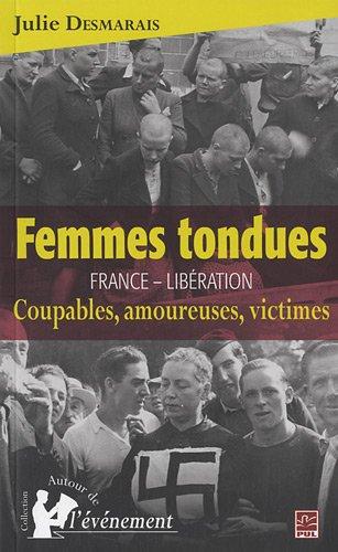 Femmes tondues : France - Libération, coupables, amoureuses, victimes