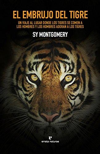 El embrujo del tigre: un viaje al lugar donde los tigres se comen a los hombres y los hombres adoran a los tigres (libros salvajes)