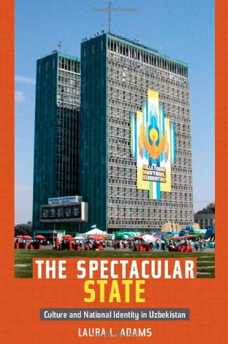 The Spectacular State: Culture and National Identity in Uzbekistan (Politics, History, and Culture) por Laura L. Adams