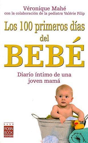 Los 100 primeros dias del bebe / The Baby's First 100 Days: Diario personal de una joven mama y los excelentes consejos de una pediatra / The Personal ... Mom and the Excellent Advices from a Pedia by Veronique Mahe (2008-02-06)