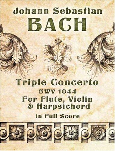 Triple Concerto BWV 1044: Partitur für Flöte, Cembalo, Violine (Dover Orchestral Scores) (Flöte Concerto)