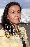 Im goldenen Käfig: Meine Befreiung von tödlichen Intrigen und Traditionen