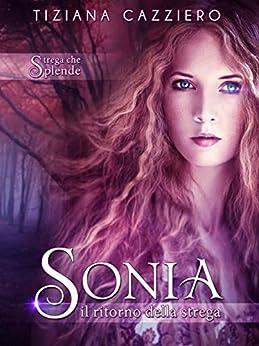 Sonia, il ritorno della strega. Volume 2 Saga Strega che splende di [Cazziero, Tiziana]